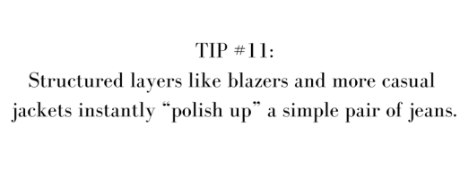 """TIP #11_ Structured layers like blazers and more casual jackets (like cargo_safari designs) instantly """"polish up"""" a simple pair of jeans.-4"""